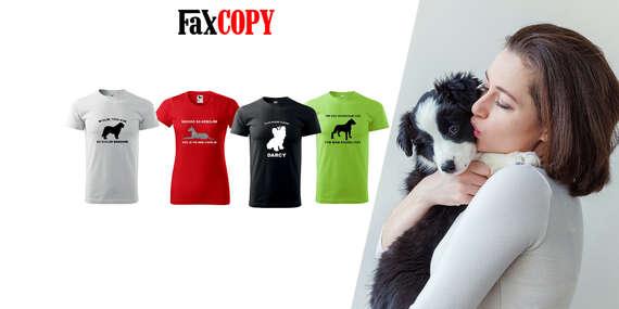 Originálne tričko s motívom plemená psov alebo vlastným motívom s osobným odberom ZADARMO až v 40 predajniach FaxCOPY/Slovensko
