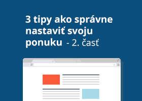3 tipy ako správne nastaviť svoju ponuku – 2. časť